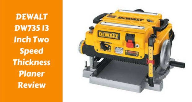 DEWALT DW735 13 Inch Two Speed Thickness Planer Review